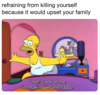 "Family, Happy, and Look: refraining from killing yourself  because it would upset your family  m.  ""Ooh! Look at me  'n making people happy"