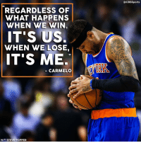 Memes, Cbssports, and 🤖: REGARDLESS OF  WHAT HAPPENS  WHEN WE WIN,  IT'S US.  WHEN WE LOSE.  IT'S ME.  CARMELO  HIT STEVE POPPER  @CBSSports Oh?
