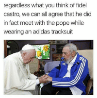 Adidas, Memes, and Fidel Castro: regardless what you think of fidel  castro, we can all agree that he did  in fact meet with the pope while  wearing an adidas tracksuit Ha ha ha