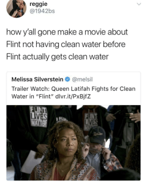 "Queen Latifah, Reggie, and Queen: reggie  @1942bs  how y'all gone make a movie about  Flint not having clean water before  Flint actually gets clean water  Melissa Silverstein@melsil  Trailer Watch: Queen Latifah Fights for Clean  Water in ""Flint', divrit/Px8jfZ  LINT In all seriousness, more people should be aware of the Flint water crisis"