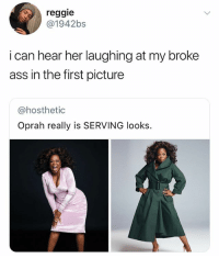 Ass, Oprah Winfrey, and Reggie: reggie  @1942bs  i can hear her laughing at my broke  ass in the first picture  @hosthetic  Oprah really is SERVING looks Math