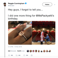 Proposing on stage like a boss: Reggie Cunningham  Hey guys, I forgot to tell you...  I did one more thing for @MsPackyetti's  Followv  @kidnoble  birthday.  2:13 PM-15 Nov 2018  846 Retweets 19,879 Likes90O  566  846  20K Proposing on stage like a boss