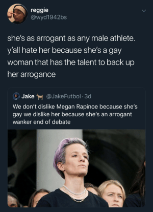confidence =\= arrogance by Zhay99 MORE MEMES: reggie  @wyd1942bs  she's as arrogant as any male athlete.  y'all hate her because she's a gay  woman that has the talent to back up  her arrogance  Jake  @JakeFutbol 3d  We don't dislike Megan Rapinoe because she's  gay we dislike her because she's an arrogant  wanker end of debate confidence =\= arrogance by Zhay99 MORE MEMES