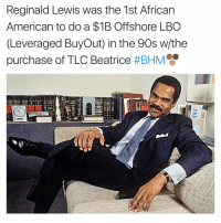 Memes, 90's, and 🤖: Reginald Lewis was the 1st African  American to do a $1B Offshore LBO  (Leveraged Buyout) in the 90s w/the  purchase of TLC Beatrice  BHM