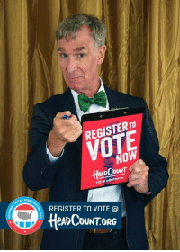 Dank, Http, and Today: REGISTER TO  VOTE  NOW  eADCOUNT  Hes  REGISTER TO VOTE @  HeADCOUNTOR Today is National Voter Registration Day. Register to vote before the November elections with HeadCount http://bit.ly/BillNyeRTV
