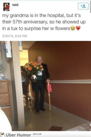 failnation:  Supportive grandpa: reid  my grandma is in the hospital, but it's  their 57th anniversary, so he showed up  in a tux to surprise her w flowers  5/20/15, 6:53 PM  Uber Humor Steve hoth failnation:  Supportive grandpa