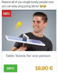 Being Alone, Funny, and Tennis: Rejoice all of you single lonely people now  you can play ping pong alone!  NEU  Table Tennis for one person  INFO  19,90 Seems like it would be fun for about 35 seconds