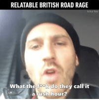 You think your commute is bad? (By Arthur Vines): RELATABLE BRITISH ROAD RAGE  Arthur Vine  What the fook do they call it  a rush hour You think your commute is bad? (By Arthur Vines)