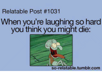 relatable post: Relatable Post #1031  When you're laughing so hard  you think you might die:  so-relatable tumblr com