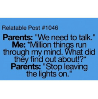 """Memes, 🤖, and Did: Relatable Post #1046  Parents: """"We need to talk.""""  Me: Million things run  through my mind. What did  they find out about  Parents: """"Stop leaving  the lights on."""""""