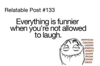 Memes, Relatable, and 🤖: Relatable Post #133  Everything is funnier  when you're not allowed  to laugh  PFFFTTTCHH  CHHCHHH  CHHPFFF  CHHTPF  PFFCHH  CHHCH