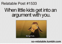 Relatable: Relatable Post #1533  When little kids get into an  argument with you  Bring it on.  so-relatable tumblr com