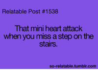 """Fall, Tumblr, and Watch Out: Relatable Post #1538  That mini heart attack  when you miss a step on the  stairs  so-relatable.tumblr.com """"Watch out below! I'm gonna fall!!! Ohh wait... I just skipped a step...."""