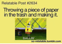 Memes, Trash, and Tumblr: Relatable Post #2634  Throwing a piece of paper  in the trash and making it.  BALLIN'  so-relatable.tumblr.com