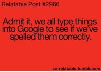 Relatible Post: Relatable Post #2966  Admit it, we all type things  into Google to if we've  spelled them comectly.  so-relatable.tumblr.com