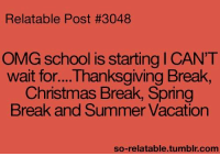 Christmas, Memes, and Omg: Relatable Post #3048  OMG school is starting l CANT  wait for... Thanksgiving Break,  Christmas Break, Spring  Break and Summer Vacation  so-relatable tumblr com