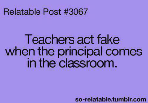 Comm: Relatable Post #3067  Teachers act fake  when the principal comes  in the classroom  so-relatable.tumblr.comm