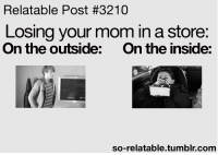 So Relatable - Relatable Posts, Quotes and GIFs: Relatable Post #3210  Losing your mom in a store:  On the outside: On the inside:  so-relatable.tumblr.com So Relatable - Relatable Posts, Quotes and GIFs