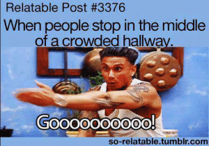 Funny, The Middle, and Relatable: Relatable Post #3376  When people stop in the middle  of a crowded hallwa  so-relatable.tumbir.conm