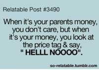 """Memes, Money, and Parents: Relatable Post #3490  When it's your parents money,  you don't care, but when  it's your money, you look at  the price tag & say,  HELLL NOOOO"""".  so-relatable tumblr com"""