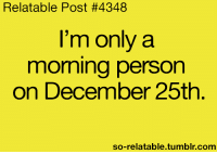 So Relateable: Relatable Post #4348  I'm only a  morning person  on December 25th  so-relatable tumblr com