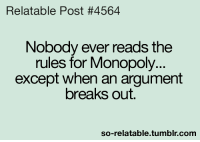 Memes, Monopoly, and Tumblr: Relatable Post #4564  Nobody ever reads the  rules for Monopoly...  except when an argument  breaks out.  so-relatable.tumblr.com