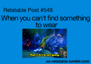 Tumblr, Http, and Relatable: Relatable Post #549  When you can't find something  to wear  Thatsit, Dmnot going  so-relatable.tumblr.com Follow us @studentlifeproblems