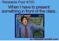 http://t.co/WqagjywCHY: Relatable Post #720  When have to present  something in front of the class.  KDIY WEATHER  so-relatable tumblr com http://t.co/WqagjywCHY