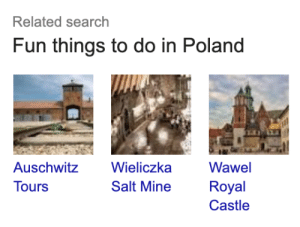 Google, Auschwitz, and Search: Related search  Fun things to do in Poland  Wieliczka  Wawel  Auschwitz  Tours  Salt Mine  Royal  Castle Christ, Google