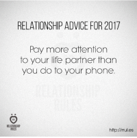 Advice, Life, and Phone: RELATIONSHIP ADVICE FOR 2017  Pay more attention  to your life partner than  you do to your phone.  RELATIONSHIP  RULES  http://rrul.es