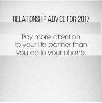 Advice, Memes, and 🤖: RELATIONSHIP ADVICE FOR 2017  Pay more attention  to your life partner than  you do to your phone