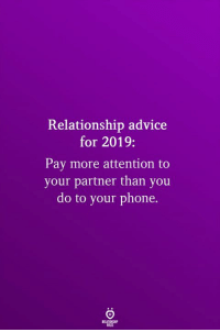 relationship: Relationship advice  for 2019:  Pay more attention to  your partner than you  do to your phone.  SLES
