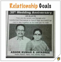 Relationship goals.. rvcjinsta: Relationship  Goals  30th Wedding Anniversary  (29.08.2015)  They are like potato and tomato who  transformed themselves to french fries and ketch up  Just to stay together as the best pair for ever  ASHOK KUMAR & JAYA SREE  Aswin, Rohini, Nidhi, Vinu, Advika, Aryan Relationship goals.. rvcjinsta