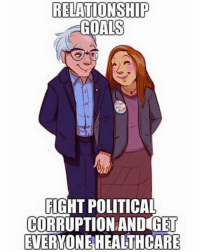 Black Lives Matter, Goals, and Memes: RELATIONSHIP  GOALS  FIGHT POLITICAL  CORRUPTION AND GET  EVERYONE HEALTHCARE Awwww 😍 ––––––––––––––––––––––––––– 👍🏻 Turn On Post Notifications! 📝 Register To Vote 📢 Raise Awareness For Our Revolution 💰 Donate to Bernie ––––––––––––––––––––––––––– FeelTheBern DemDebate BernieSanders Bernie2016 Hillary2016 GopDebate Obama HillaryClinton President BernieSanders2016 Bernie DebateWithBernie Vegan BlackLivesMatter PoliticalRevolution SouthCarolina SCprimary –––––––––––––––––––––––––––