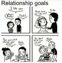 thegoodquote: Relationship goals  I like you  T do.  Youre suic  what? Yeah!  You like me  You donl Nope  o You won't  think  Nah  Change yov  CO O thegoodquote