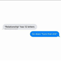 "Memes, 🤖, and Uh Huh: ""Relationship"" has 12 letters  So does ""fuck that shit"" Uh huh 💯🎯✌😂😂😂😂"