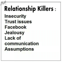 *love*: Relationship Killers:  Insecurity  Trust issues  Facebook  Jealousy  Lack of  communication  Assumptions *love*