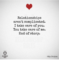 relationship: RELATIONSHIP  RULES  Relationships  aren't complicated.  I take care of you.  You take care of me.  End of story.  http://rrul.es