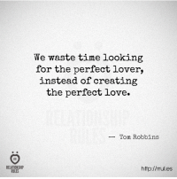 Love, Http, and Time: RELATIONSHIP  RULES  We waste time looking  for the perfect lover,  instead of creating  the perfect love.  Tom Robbins  http://rrul.es