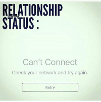 IG: RELATIONSHIP  STATUS  Can't Connect  Check your network and try again.  Retry IG
