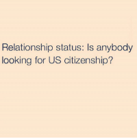 Serious inquiries only 🤓🇺🇸: Relationship status: Is anybody  looking for US citizenship? Serious inquiries only 🤓🇺🇸