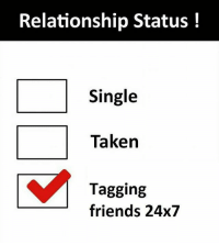 Friends, Memes, and Taken: Relationship Status!  Single  Taken  Tagging  friends 24x7 Follow our new page - @sadcasm.co