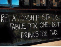 9gag, Love, and Memes: RELATIONSHIP STATUS  TABLE FOR ONE, BUT  DRINKS FORWO Your ex would love this place⠀ bar relationship drink 9gag