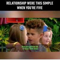 Dank, Relationships, and 🤖: RELATIONSHIP WERE THIS SIMPLE  WHEN YOU'RE FIVE  Are you gonna be  in love with me? What a legendary couple! (By Channel 4)