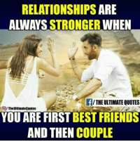 friends quotes: RELATIONSHIPS  ARE  ALWAYS STRONGER  WHEN  THE ULTIMATE QUOTES  OOITheUltimate Quotes  YOU ARE FIRST  BEST FRIENDS  AND THEN COUPLE