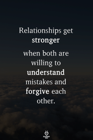 Relationships, Mistakes, and Get: Relationships get  stronger  when both are  willing to  understand  mistakes and  forgive each  other.