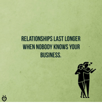 Relationships, Business, and When: RELATIONSHIPS LAST LONGER  WHEN NOB0DY KNOWS YOUR  BUSINESS