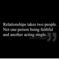 ~Gina~: Relationships takes two people.  Not one person being faithful  and another acting single  Quotes & Thoughts ~Gina~