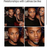 Be Like, Memes, and Relationships: Relationships with Latinas be like  help