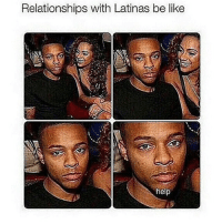 Be Like, Memes, and Relationships: Relationships with Latinas be like  help latinasaturday